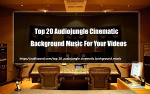 Top 20 Audiojungle Cinematic Background Music For Your Videos