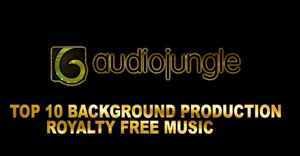 TOP10 BACKGROUND PRODUCTION ROYALTY FREE MUSIC 2018